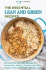 The Essential Lean and Green Recipes: 50 Great Homemade Recipes of Smoothies, Sweets, Snacks, Low-Carb Foods to Get an Effective Weight Loss Cover Image