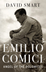 Emilio Comici: Angel of the Dolomites: Passion, Pitons, Politics and the First Big Walls Cover Image