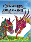 Unicorns and dragons - coloring book for adults: Perfect for anyone who loves unicorns or dragons, and especially fantastic animals l Relax with Color Cover Image