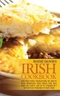 Irish Cookbook: Easy and simple instructions on How to Make Wonderful Irish Meals That Will make you happy. Lose up to 7 pounds in 7 d Cover Image