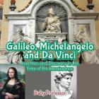 Galileo, Michelangelo and Da Vinci: Invention and Discovery in the Time of the Renaissance Cover Image