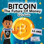 Bitcoin: The Future of Money (Kids Guide #5) Cover Image