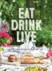Eat Drink Live: 150 Recipes for Morning, Noon and Night Cover Image
