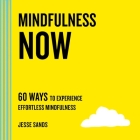 Mindfulness Now: 60 Ways to Experience Effortless Mindfulness (The Now Series) Cover Image