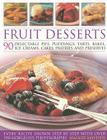 Fruit Desserts: 90 Delectable Pies, Puddings, Tarts, Bakes, Ice Creams, Cakes, Pastries and Preserves Cover Image