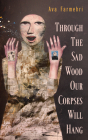 Through The Sad Wood Our Corpses Will Hang (Essential Prose Series #134) Cover Image