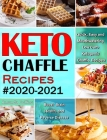 Keto Chaffle Recipes #2020-2021: Quick, Easy and Mouthwatering Low Carb Ketogenic Chaffle Recipes to Boost Brain Health and Reverse Disease Cover Image