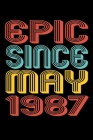 Epic Since May 1987: Perfect Birthday Gift for 33 Year Old Men and Women Cover Image