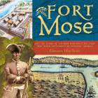 Fort Mose: And the Story of the Man Who Built the First Free Black Settlement in Colonial America Cover Image