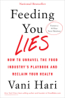 Feeding You Lies: How to Unravel the Food Industry's Playbook and Reclaim Your Health Cover Image
