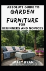 Absolute Guide To Garden Furniture For Beginners And Novices Cover Image