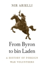 From Byron to Bin Laden: A History of Foreign War Volunteers Cover Image