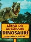 Libro da Colorare Dinosauri: Fantastico regalo per ragazzi e ragazze, età 4-8; grandi immagini per colorare i dinosauri Cover Image