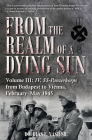 From the Realm of a Dying Sun. Volume III: IV. Ss-Panzerkorps from Budapest to Vienna, February-May 1945 Cover Image