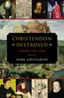 Christendom Destroyed: Europe 1517-1648 Cover Image