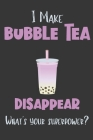 I Make Bubble Tea Disappear - What's Your Superpower?: Gifts for Bubble Tea Lovers - Lined Notebook Journal Cover Image