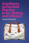 Autotheory as Feminist Practice in Art, Writing, and Criticism Cover Image