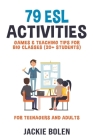 79 ESL Activities, Games & Teaching Tips for Big Classes (20+ Students): For Teenagers and Adults Cover Image