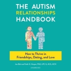 The Autism Relationships Handbook: How to Thrive in Friendships, Dating, and Love Cover Image