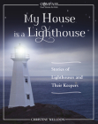 My House Is a Lighthouse: Stories of Lighthouses and Their Keepers (Compass: True Stories for Kids) Cover Image