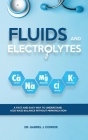 Fluids and Electrolytes: A Fast and Easy Way to Understand Acid-Base Balance without Memorization Kindle Edition Cover Image