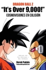 Dragon Ball Z It's Over 9,000! Cosmovisiones En Colision Cover Image