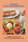 Live Healthy With An Anti-Inflammatory Diet: Strengthen Your Diet With Anti-Inflammatory Foods: Understanding Inflammation Cover Image