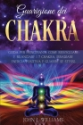 Guarigione Dei Chakra: Guida per Principianti: Come Risvegliare e Bilanciare i 7 Chakra, Irradiare Energia Positiva e Guarire Se Stessi. Cover Image