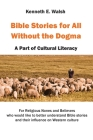 Bible Stories For All Without the Dogma: A Part of Cultural Literacy Cover Image