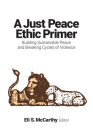 Just Peace Ethic Primer: Building Sustainable Peace and Breaking Cycles of Violence Cover Image