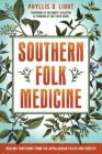 Southern Folk Medicine: Healing Traditions from the Appalachian Fields and Forests Cover Image