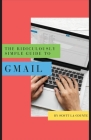 The Ridiculously Simple Guide to Gmail: The Absolute Beginners Guide to Getting Started with Email Cover Image