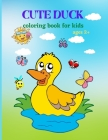Cute Duck: Cute Duck Coloring Book for Kids, Toddlers, Girls and Boys. Activity Workbook for Kids Ages 2+ Cover Image