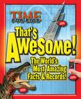 Time for Kids: That's Awesome: The World's Most Amazing Facts & Records Cover Image