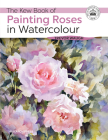 The Kew Book of Painting Roses in Watercolour Cover Image