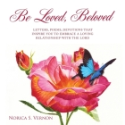Be Loved Beloved: Letters, Poems, Devotions That Inspire You to Embrace a Loving Relationship with the Lord Cover Image