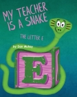 My Teacher is a Snake The Letter E Cover Image