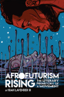 Afrofuturism Rising: The Literary Prehistory of a Movement (New Suns: Race, Gender, and Sexuality) Cover Image