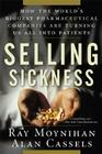 Selling Sickness: How the World's Biggest Pharmaceutical Companies Are Turning Us All Into Patients Cover Image