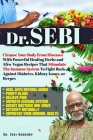 Dr. Sebi: Cleanse Your Body From Diseases With Powerful Healing Herbs and Afro-Vegan Recipes That Stimulate The Immune System To Cover Image