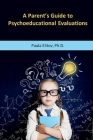 A Parent's Guide to Psychoeducational Evaluations Cover Image