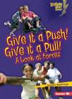 Give It a Push! Give It a Pull!: A Look at Forces (Lightning Bolt Books: Exploring Physical Science) Cover Image