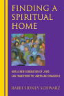 Finding a Spiritual Home: How a New Generation of Jews Can Transform the American Synagogue Cover Image