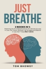 Just Breathe: 2 Books in 1: Mastering the Art of Breathwork for the Ultimate Success in Love, Life, Career, Business, Life Struggles Cover Image