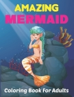 Amazing Mermaid Coloring Book for Adults: A Beautiful Coloring Book for Adults, Teens, and Kids with Mermaids 50 Designs Relaxing. Vol-1 Cover Image