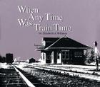 When Any Time Was Train Time Cover Image