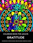 Coloring Book for Adults - Gratitude: Coloring Pages for Grown-Ups to Practice Gratitude and Mindfulness for Positivity and Self Reflection Toward a L Cover Image