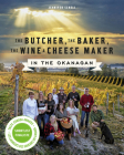 The Butcher, the Baker, the Wine and Cheese Maker in the Okanagan Cover Image