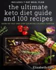 The Ultimate Keto Diet Guide & 100 Recipes: Burn Fat Fast & Stop Counting Calories Forever Cover Image