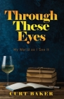 Through These Eyes: My World As I See It Cover Image